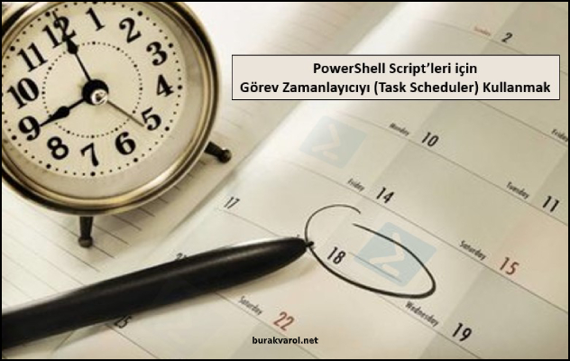 PowerShell Script'leri için Görev Zamanlayıcıyı (Task Scheduler) Kullanmak